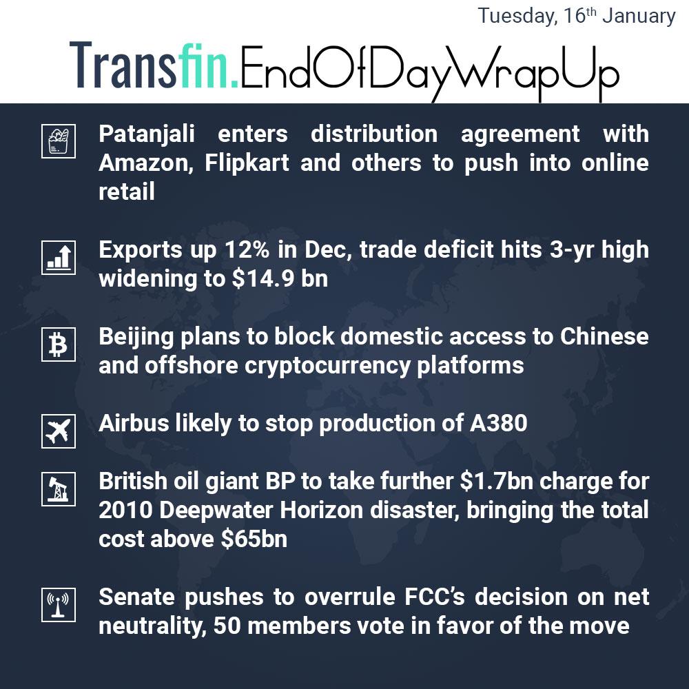 End of Day Wrap-up (Tuesday / January 16, 2018) #Patanjali #Amazon #Flipkart #Beijing #China #Cryptocurrency #Airbus #Oil #Energy #FCC #Senate #NetNeutrality #Transfin