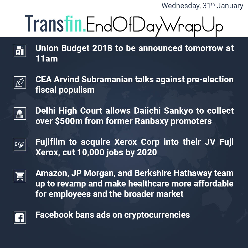 End of Day Wrap-up (Wednesday / January 31, 2018) #UnionBudget2018 #ArvindSubramanian #HighCourt #Fujifilm #Amazon #JPMorgan #Facebook #Xerox #Cryptocurrency #Transfin