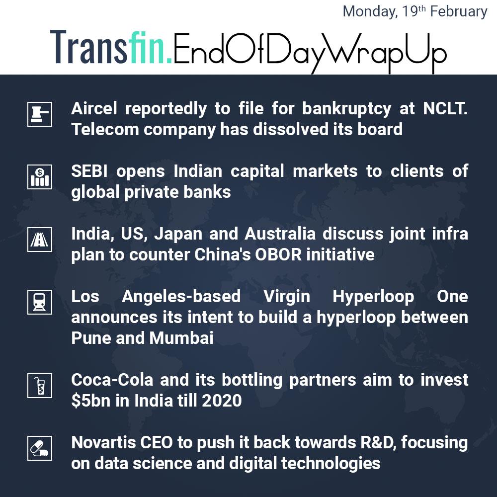 End of Day Wrap-up (Monday / February 19, 2018) #Aircel #NCLT #SEBI #India #US #Japan #Australia #Hyperloop #CocaCola #Novartis #Transfin