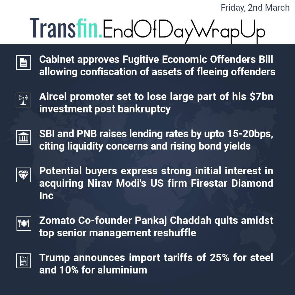 End of Day Wrap-up (Friday / March 02, 2018) #Cabinet #FugitiveEconomicOffendersBill #Aircel #SBI #PNB #NiravModi #Zomato #Trump #tariff #steel #aluminium #Transfin