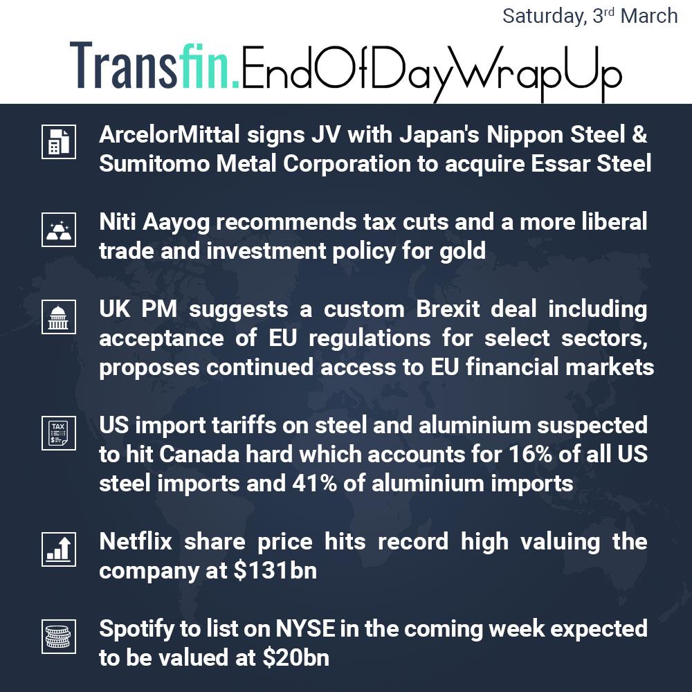 End of Day Wrap-up (Saturday / March 03, 2018) #ArcelorMittal #NitiAayog #Brexit #Netflix #Spotify #import #Trump #tariff #steel #aluminium #Transfin