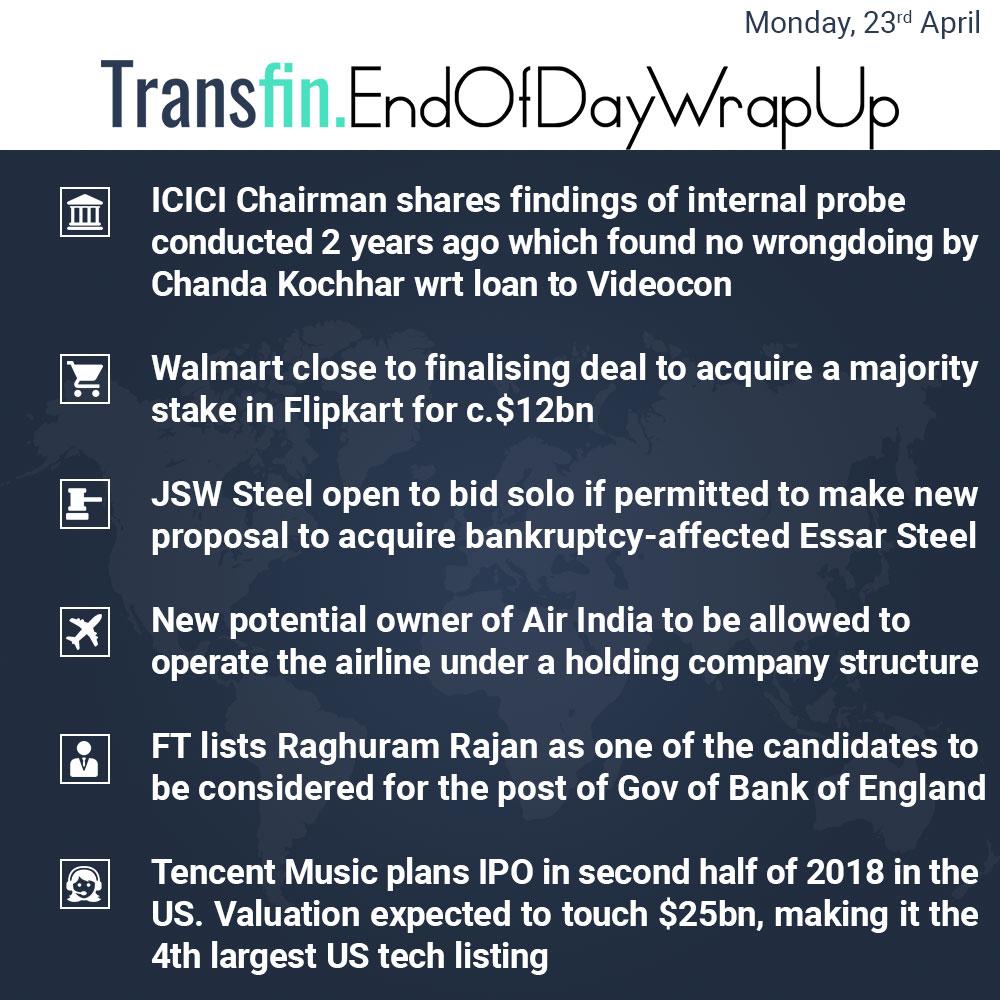 End of Day Wrap-up (Monday / April 23, 2018) #ICICI #ChandaKochhar #Videocon #Walmart #Flipkart #JSW #Essar #NCLT #steel #AirIndia #RaghuramRajan #Tencent #IPO #music #Transfin