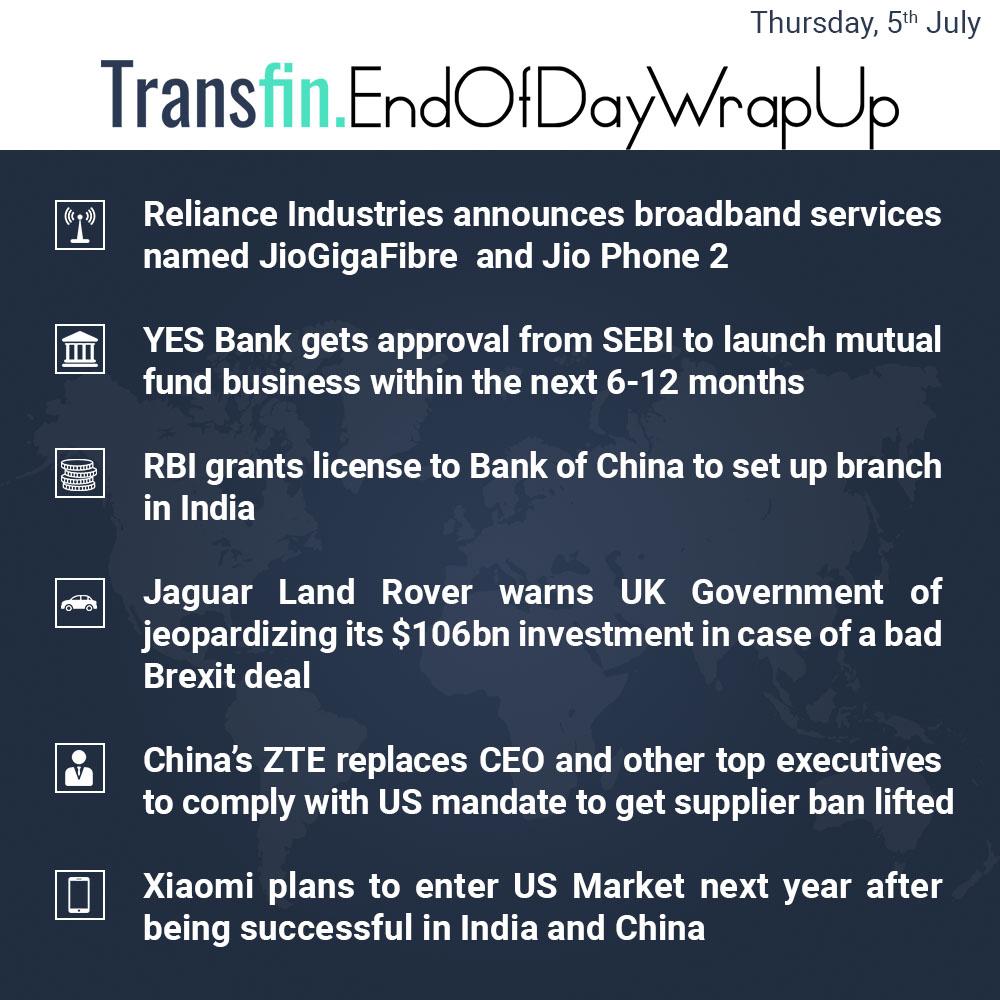 End of Day Wrap-up (Thursday / July 05, 2018) #JioPhone2 #JioGigaTV #JioGigaFibre #Reliance #BankofChina #SEBI #RBI #JaguarLandRover #cars #tariffs #tax #US #ZTE #CEO #Xiaomi #India #Transfin