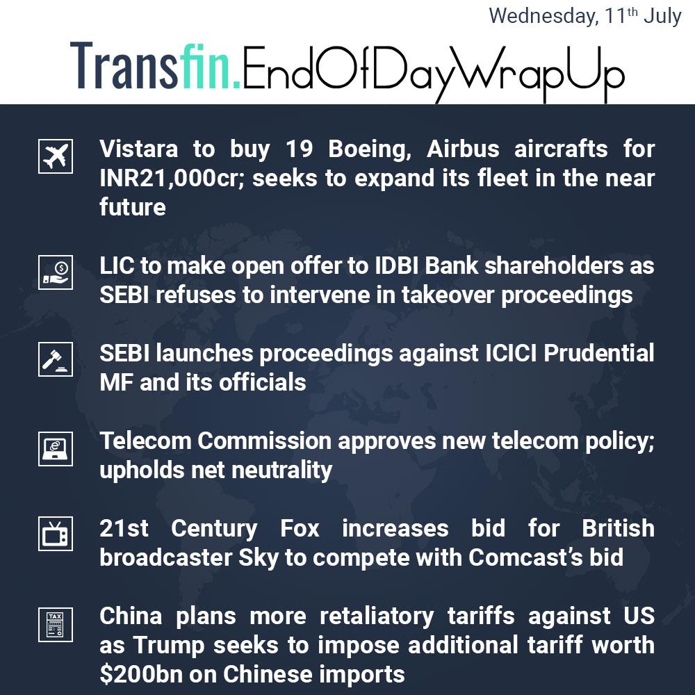 End of Day Wrap-up (Wednesday / July 11, 2018) #Vistara #Boeing #Airbus #LIC #SEBI #ICICIPrudential #Telecom #Fox #Sky #Comcast #China #TradeWar #US #Transfin